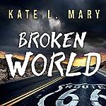 Broken World: Broken World, Book 1 | Kate L. Mary
