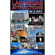 Las Vegas Attractions In A Day: Sights To See On A Short Vegas Stay