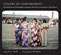 COLORS OF CONFINEMENT: RARE KODACHROME PHOTOGRAPHS OF JAPANESE AMERICAN INCARCERATION IN WORLD WAR II (DOCUMENTARY ARTS AND CULTURE, PUBLISHED IN ASSOCIATION ... FOR DOCUMENTARY STUDIES AT DUKE UNIVERSITY)