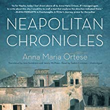Neapolitan Chronicles Audiobook by Anna Maria Ortese, Ann Goldstein - translator, Jenny McPhee - translator Narrated by Gabra Zackman