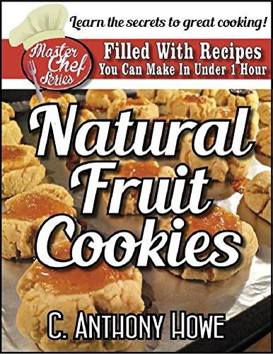 The MASTER CHEF® Guide To FRUIT COOKIES - VOLUME 1