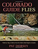 Colorado Guide Flies: Patterns, Rigs, & Advice from the State s Best Anglers & Guides