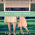 All I Once Held Audiobook by Gaylynne Sword Narrated by Clara Harris