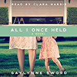 All I Once Held | Gaylynne Sword