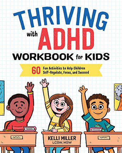 Thriving with ADHD Workbook for Kids: 60 Fun Activities to Help Children Self-Regulate, Focus, and Succeed (Medication For Oppositional Defiant Disorder In Children)