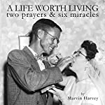 A Life Worth Living: Two Prayers and Six Miracles | Marvin Harvey