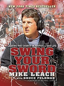 Swing Your Sword: Leading the Charge in Football and Life by [Leach, Mike, Feldman, Bruce ]