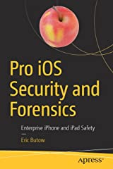Pro iOS Security and Forensics: Enterprise iPhone and iPad Safety Paperback