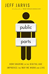 Public Parts: How Sharing in the Digital Age Improves the Way We Work and Live Kindle Edition