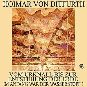 Vom Urknall bis zur Entstehung der Erde (Im Anfang war der Wasserstoff 1) Hörbuch
