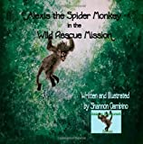 Alexis the Spider Monkey in the Wild Rescue Mission, Shannon Gambino, 1499511027