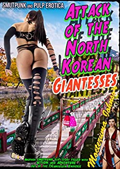 Attack of the North Korean Giantesses: The Five Hive WiB Agents versus the Amazonian Giantesses Zapped with Nuclear Radiation (Triangulum Stain Series Book 4) by [Johnson, Moctezuma]
