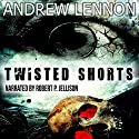Twisted Shorts: Ten Chilling Short Stories Audiobook by Andrew Lennon Narrated by Robert P. Jellison