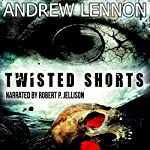 Twisted Shorts: Ten Chilling Short Stories | Andrew Lennon