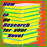 How to Do Research for Your Novel: How to Research Your Novel, Write a Reliable Story: Help Writing a Novel. Writing Level Book 2 | Ora Rosalin,Beyoncé Rosalin