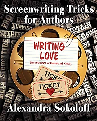 Writing Love: Screenwriting Tricks for Authors II: Story Structure for Pantsers and Plotters (English Edition) eBook: Sokoloff, Alexandra: Amazon.es: Tienda Kindle