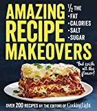 img - for Amazing Recipe Makeovers: 200 Classic Dishes at 1/2 the Fat, Calories, Salt, or Sugar book / textbook / text book