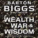 Wealth, War, and Wisdom Audiobook by Barton Biggs Narrated by Erik Synnestvedt