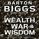 Wealth, War, and Wisdom   Barton Biggs