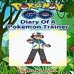 Pokemon Go: Diary of a Pokemon Trainer: Unofficial Pokemon Book | Isabel Jones