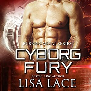 Cyborg Fury: A Science Fiction Cyborg Romance Audiobook