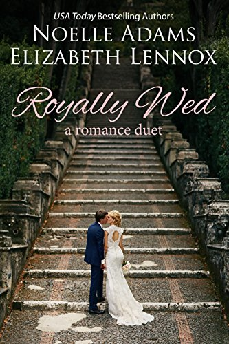 Indulge your craving for royal weddings with two short, steamy contemporary romances!  Royally Wed: a Romance Duet by bestselling authors Noelle Adams and Elizabeth Lennox