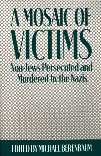 Mosaic of Victims: Non-Jews Persecuted and Murdered by the Nazis