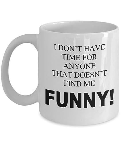 Amazon.com: Funny Gift Mug - Dont\'t Have Time Unique Novelty Gag ...
