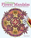 Coloring Flower Mandalas Adult Coloring Book: 30 Hand-drawn Designs for Mindful Relaxation