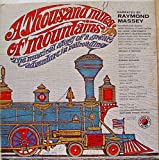 A Thousand Miles Of Mountains: The Musical Story of a Great Adventure In Railroading