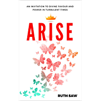 Arise: An Invitation to Divine Favour and Power in Turbulent Times