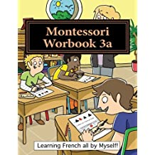 Montessori Workbook 3a: Dictation, grammar, sentence analysis and conjugation (Learning French all by Myself)...
