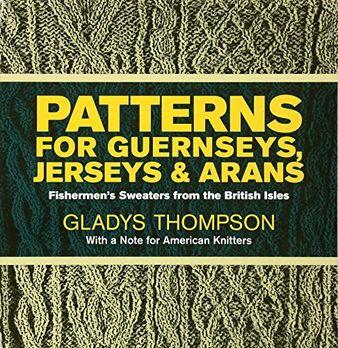 Patterns for Guernseys, Jerseys, and Arans: Fishermen's Sweaters from the British Isles [Thompson, Gladys] (Tapa Blanda)