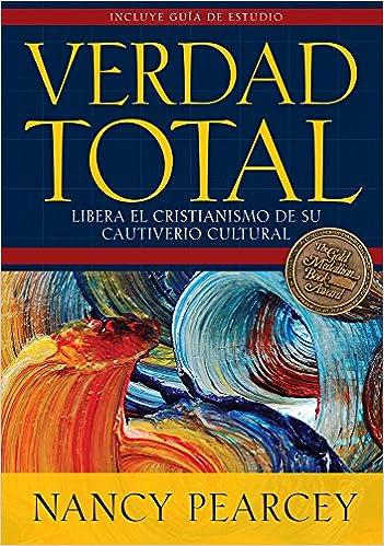 Verdad Total: Libera El Cristianismo de Su Cautiverio Cultural: Amazon.es: Nancy Pearcey: Libros