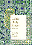 Celtic Daily Prayer: Book Two: Farther Up and Farther In (Northumbria Community)