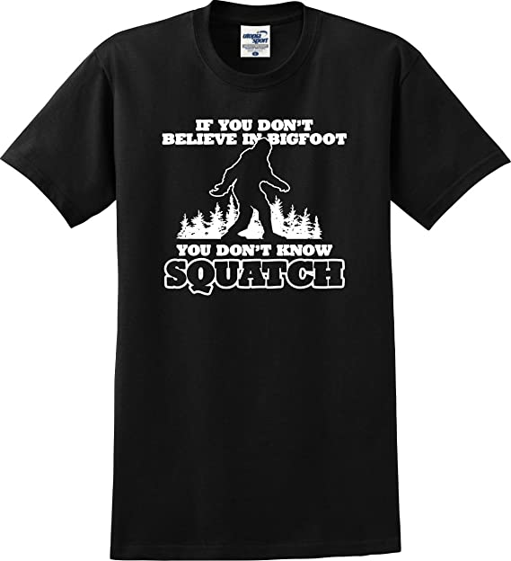 eb146674b Utopia Sport If You Don't Believe in Bigfoot You Don't Know Squatch Funny  Sasquatch T-Shirt (S-5X): Amazon.ca: Clothing & Accessories