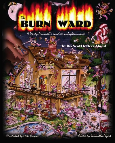 The Burn Ward: A Party Animal's road to Enlightenment
