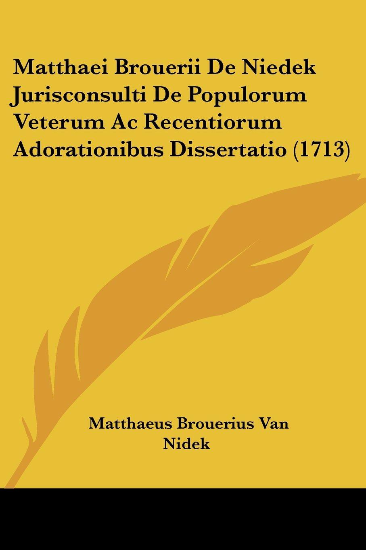 Download Matthaei Brouerii De Niedek Jurisconsulti De Populorum Veterum Ac Recentiorum Adorationibus Dissertatio (1713) (Latin Edition) PDF