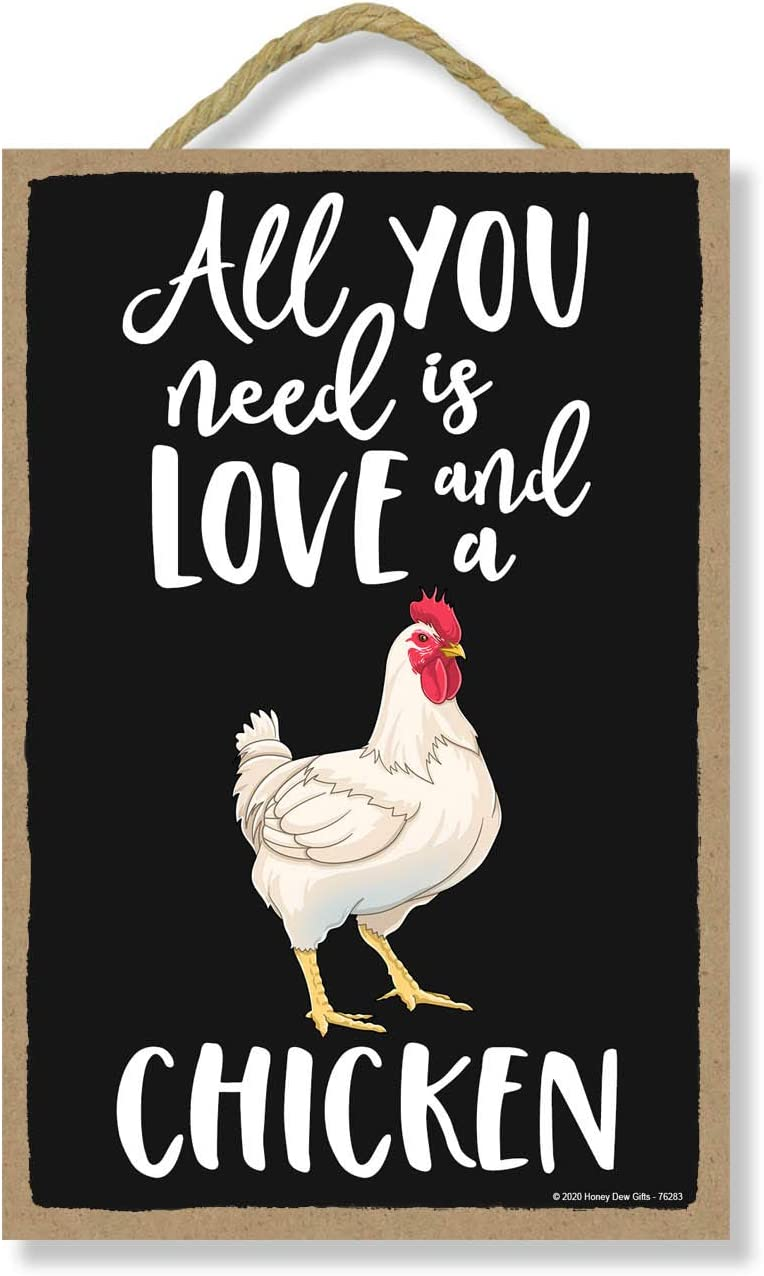 Honey Dew Gifts All You Need is Love and a Chicken Funny Home Decor for Pet Lovers, Farm Animals Hanging Decorative Wall Sign, 7 Inches by 10.5 Inches