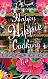 Happy Hippie Cooking Ibiza.: 72 Rezepte, die auf Konventionen pfeifen. Love & Peace an der Pfanne.