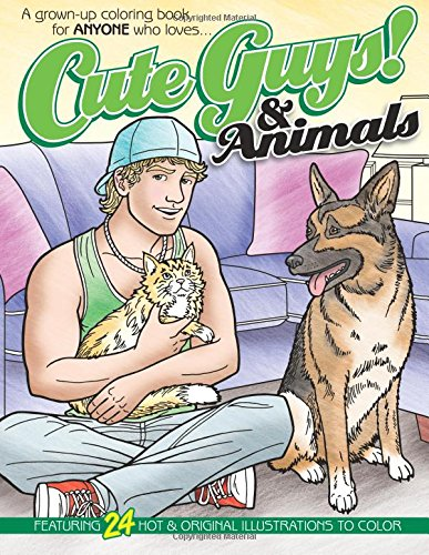 Cute Guys! & Animals Coloring Book: A grown-up coloring book for ANYONE who loves cute guys & animals!