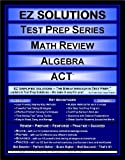 EZ Solutions - Test Prep Series - Math Review - Algebra - ACT, Punit Raja SuryaChandra, 160562182X