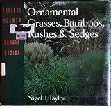 Ornamental Grasses, Bamboos, Rushes and Sedges, Nigel J. Taylor, 0706370619