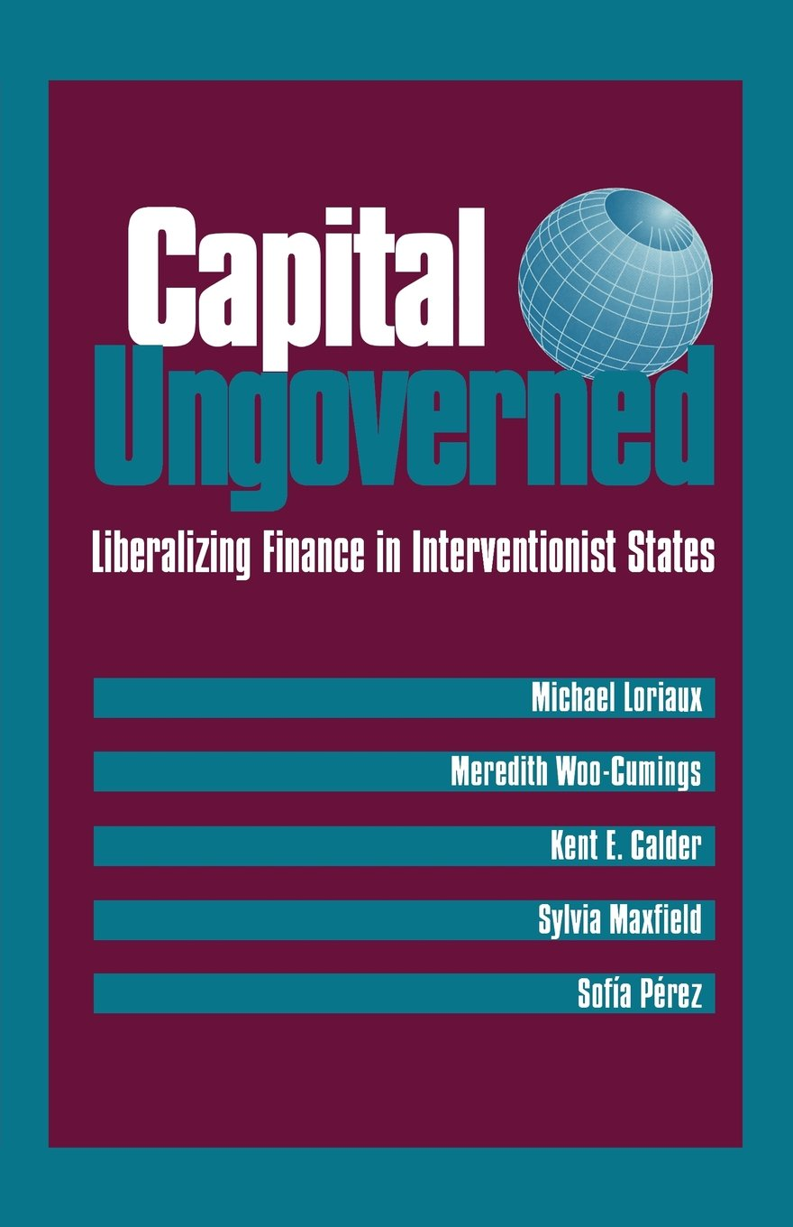 Capital Ungoverned: Liberalizing Finance in Interventionist States