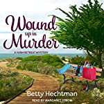 Wound Up in Murder: Yarn Retreat Mystery Series, Book 3 | Betty Hechtman