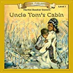 Uncle Tom's Cabin: Bring the Classics to Life | Harriet Beecher Stowe