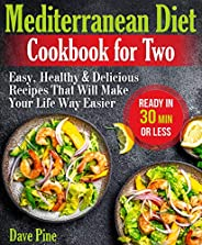 Mediterranean Diet Cookbook for Two: Easy, Healthy and Delicious Recipes That Will Make Your Life Way Easier (