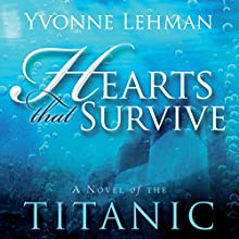 Hearts that Survive: A Novel of the Titanic Audiobook by Yvonne Lehman Narrated by Carolyn Cook