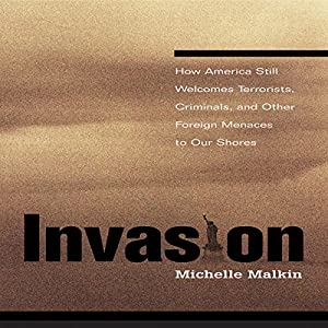 Invasion: How America Still Welcomes Terrorists, Criminals, and Other Foreign Menaces to Our Shores Audiobook