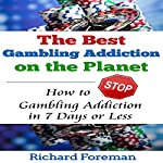The Best Gambling Addiction Cure on the Planet: How to Stop Gambling Addiction in 7 Days or Less  | Richard Foreman